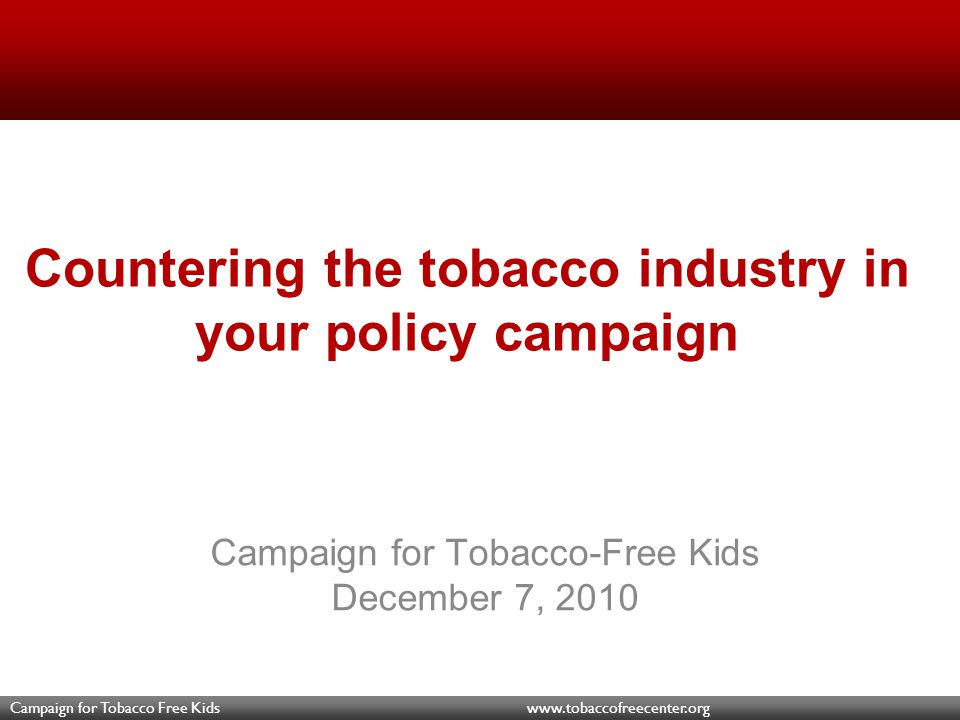 Campaign for Tobacco Free Kids www.tobaccofreecenter.org China's Dominance Since 2001, CNTC has gained an additional 6.2% of the total global cigarette market
