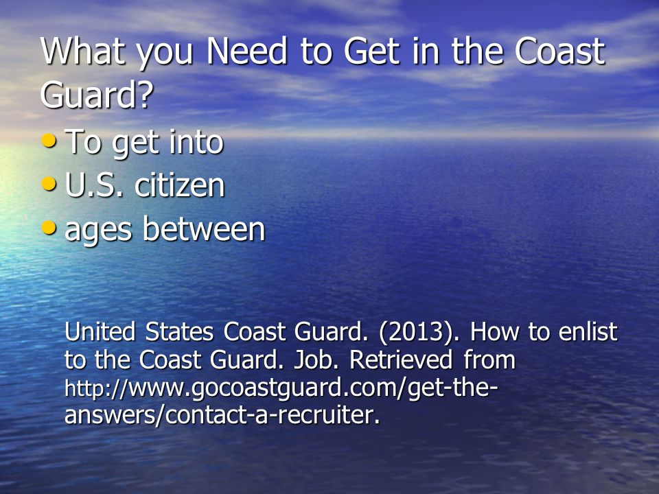 What you Need to Get in the Coast Guard. To get into To get into U.S.
