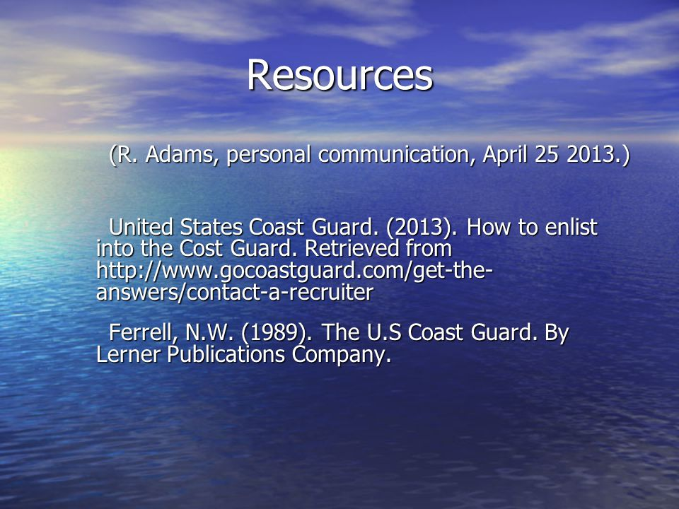 Resources (R. Adams, personal communication, April 25 2013.) United States Coast Guard.