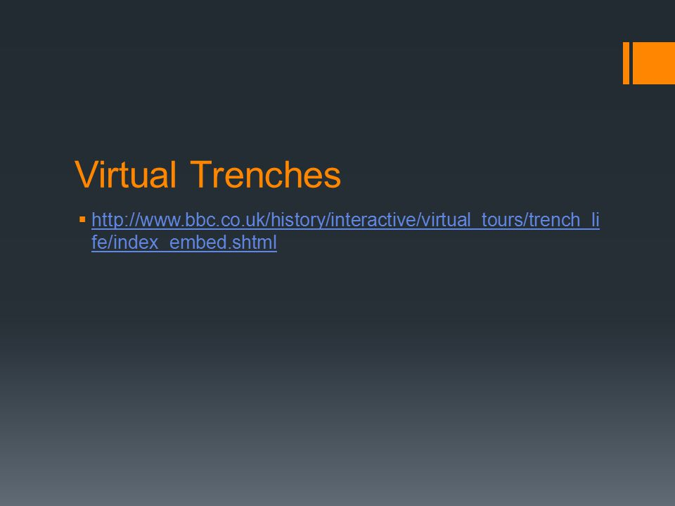 Virtual Trenches  http://www.bbc.co.uk/history/interactive/virtual_tours/trench_li fe/index_embed.shtml http://www.bbc.co.uk/history/interactive/virt