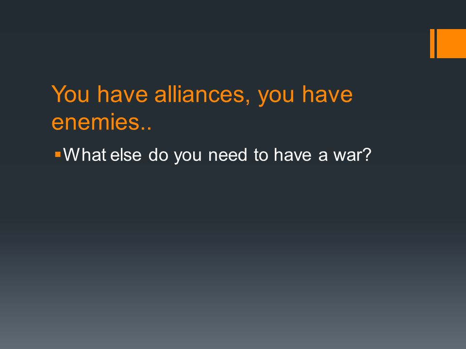 You have alliances, you have enemies..  What else do you need to have a war?