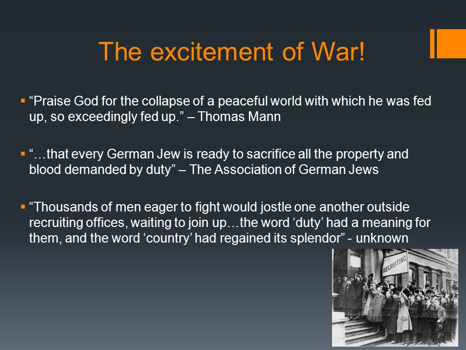 "The excitement of War!  ""Praise God for the collapse of a peaceful world with which he was fed up, so exceedingly fed up."" – Thomas Mann  ""…that eve"