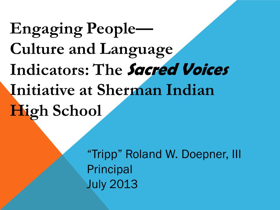 Engaging People— Culture and Language Indicators: The Sacred Voices Initiative at Sherman Indian High School Tripp Roland W.