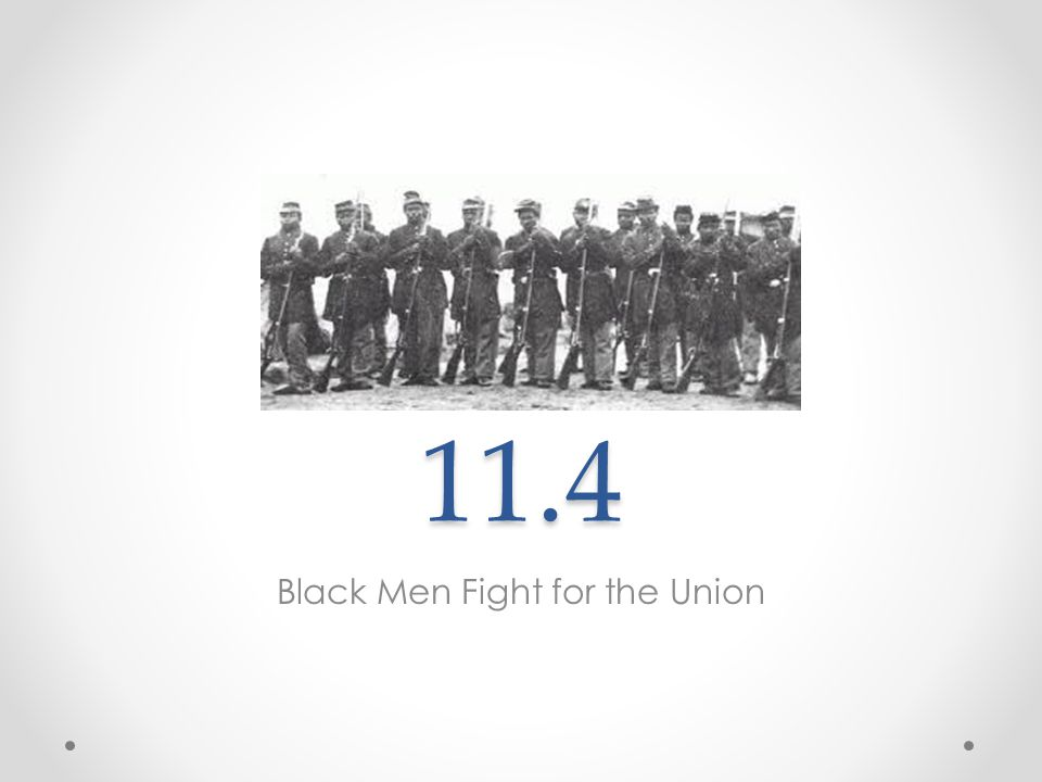 11.4 Black Men Fight for the Union