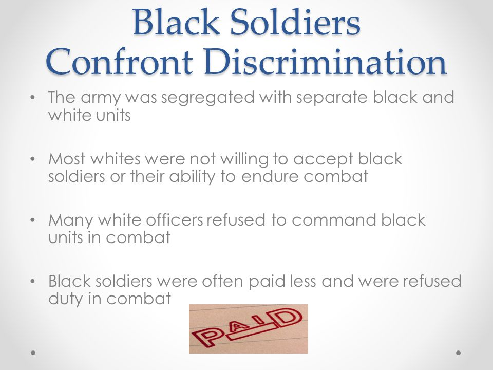 Black Soldiers Confront Discrimination The army was segregated with separate black and white units Most whites were not willing to accept black soldie