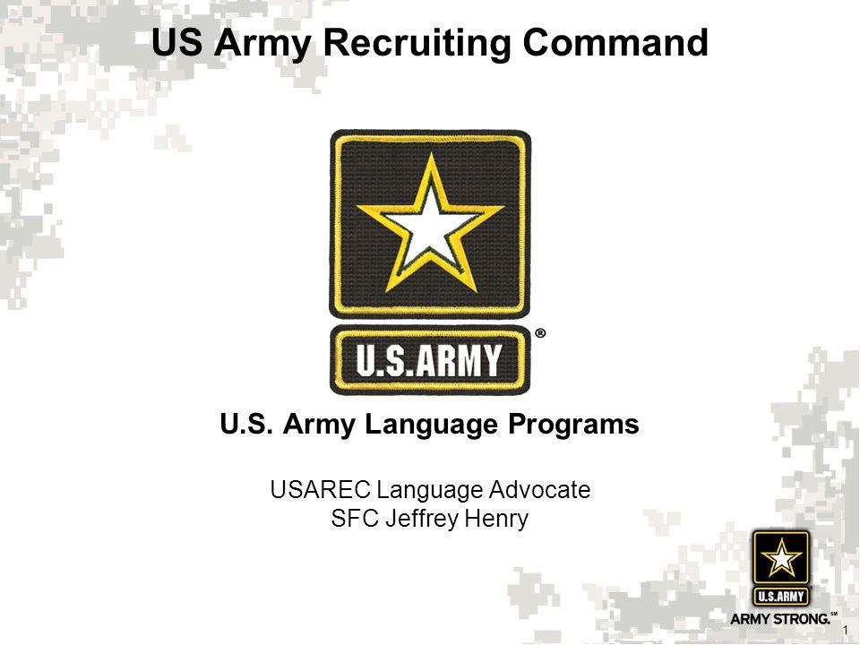 1 US Army Recruiting Command 1 U.S. Army Language Programs USAREC Language Advocate SFC Jeffrey Henry