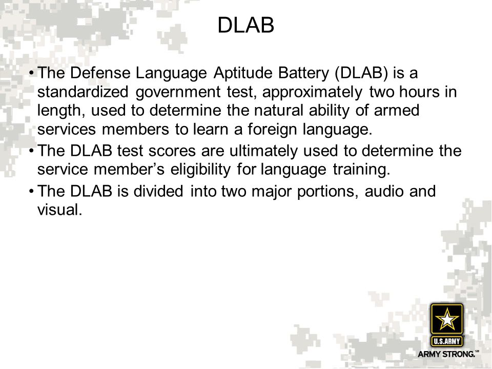 13 DLAB The Defense Language Aptitude Battery (DLAB) is a standardized government test, approximately two hours in length, used to determine the natur