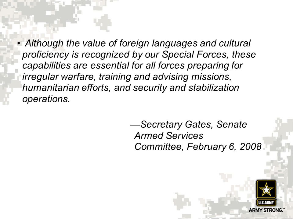 3 Although the value of foreign languages and cultural proficiency is recognized by our Special Forces, these capabilities are essential for all force