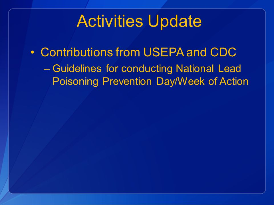 Activities Update Contributions from USEPA and CDC –Guidelines for conducting National Lead Poisoning Prevention Day/Week of Action