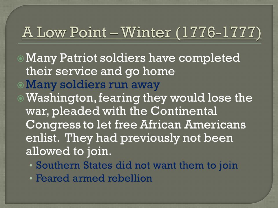  Many Patriot soldiers have completed their service and go home  Many soldiers run away  Washington, fearing they would lose the war, pleaded with