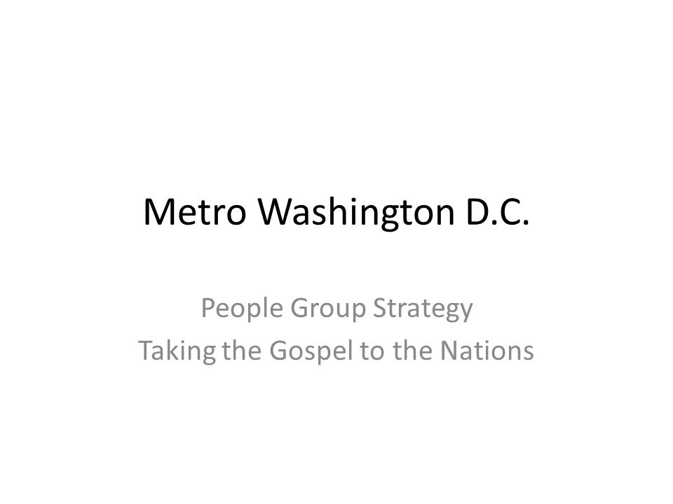 Metro Washington D.C. People Group Strategy Taking the Gospel to the Nations
