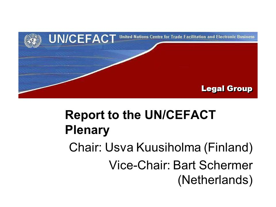 14 May 200713th UN/CEFACT Plenary2 Legal Group purpose The purpose of the Legal Group (LG) is to ensure that the legal aspects of electronic business and international trade facilitation are considered in the work of the UN/CEFACT.
