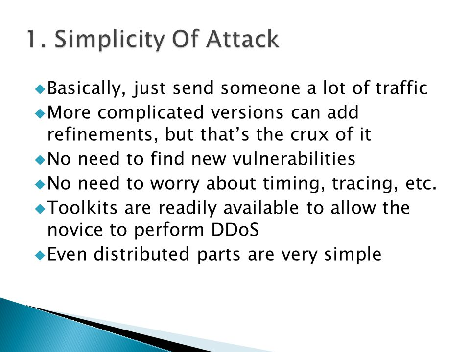  Basically, just send someone a lot of traffic  More complicated versions can add refinements, but that's the crux of it  No need to find new vulnerabilities  No need to worry about timing, tracing, etc.