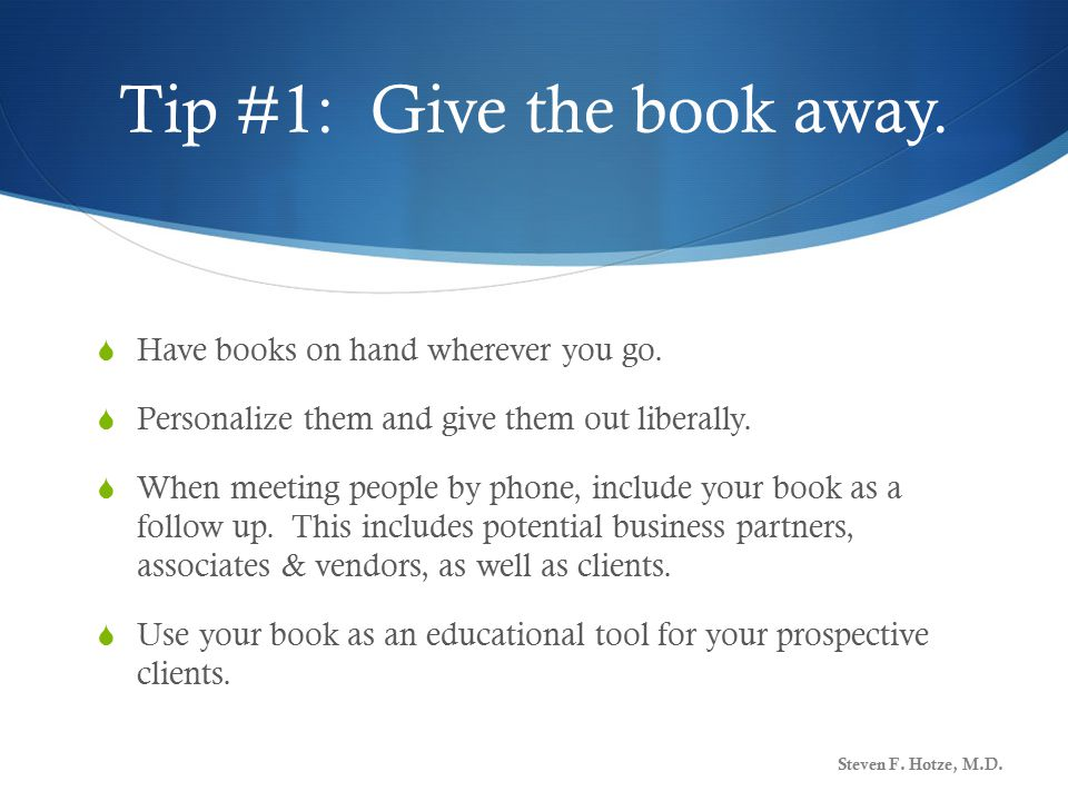 Tip #1: Give the book away.  Have books on hand wherever you go.