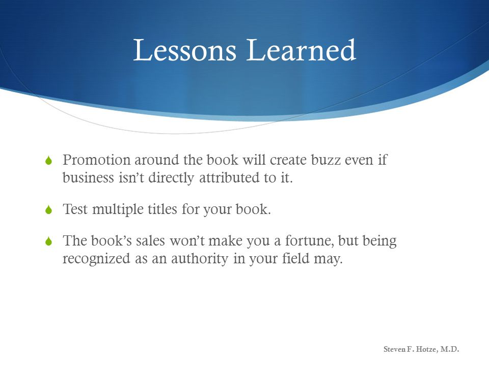Lessons Learned  Promotion around the book will create buzz even if business isn't directly attributed to it.