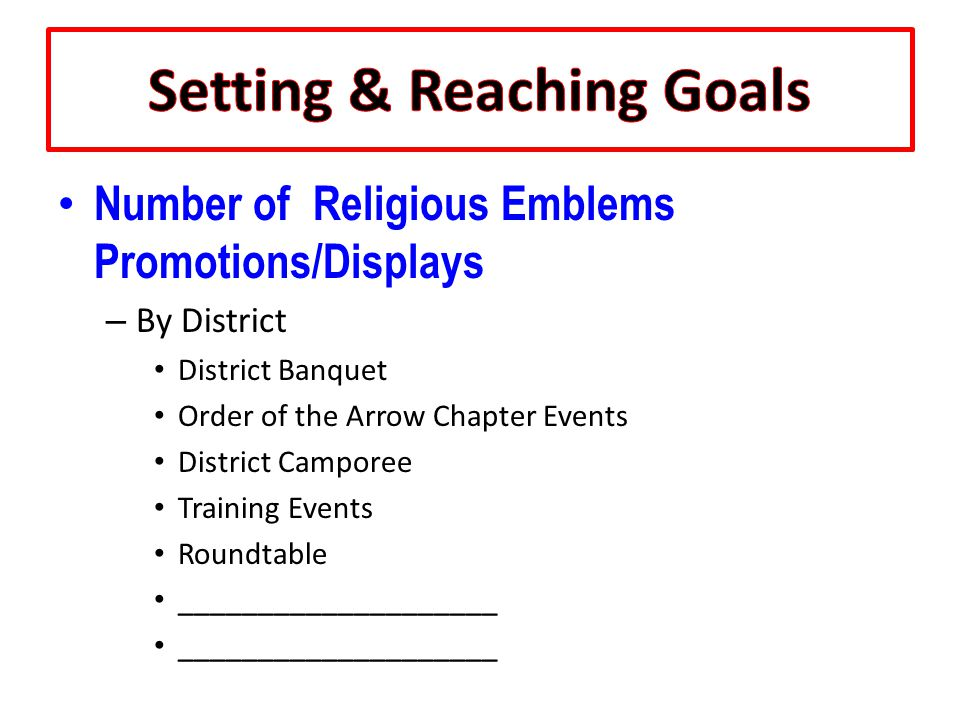 Number of Religious Emblems Promotions/Displays – By District District Banquet Order of the Arrow Chapter Events District Camporee Training Events Roundtable ____________________