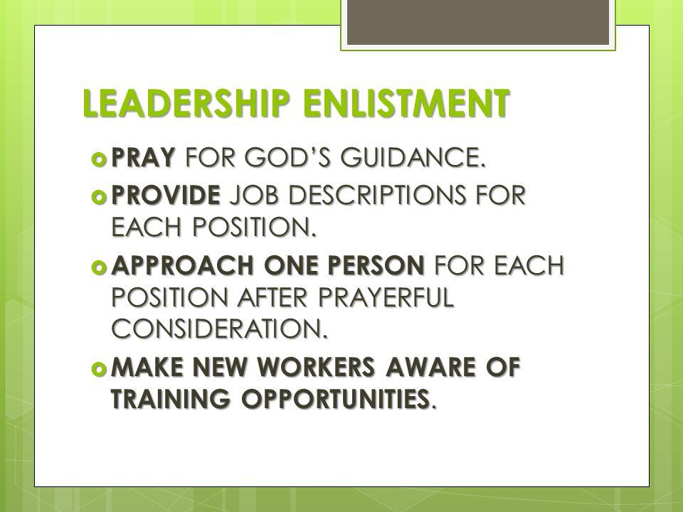 LEADERSHIP ENLISTMENT  PRAY FOR GOD'S GUIDANCE.  PROVIDE JOB DESCRIPTIONS FOR EACH POSITION.