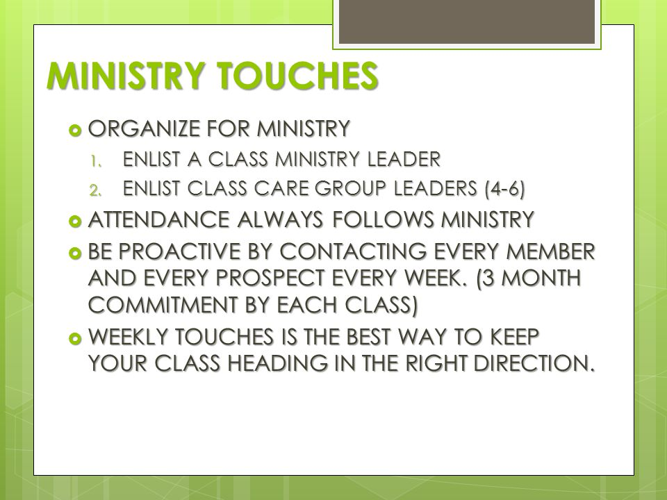 MINISTRY TOUCHES  ORGANIZE FOR MINISTRY 1. ENLIST A CLASS MINISTRY LEADER 2.