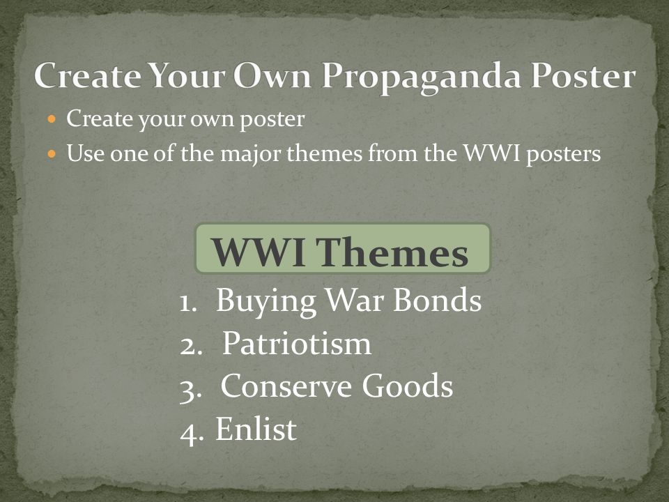 Create your own poster Use one of the major themes from the WWI posters WWI Themes 1.