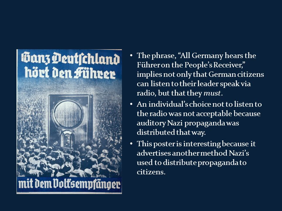"The phrase, ""All Germany hears the Führer on the People's Receiver,"" implies not only that German citizens can listen to their leader speak via radio,"