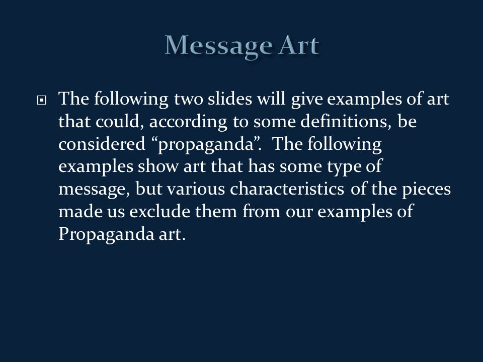  The following two slides will give examples of art that could, according to some definitions, be considered propaganda .
