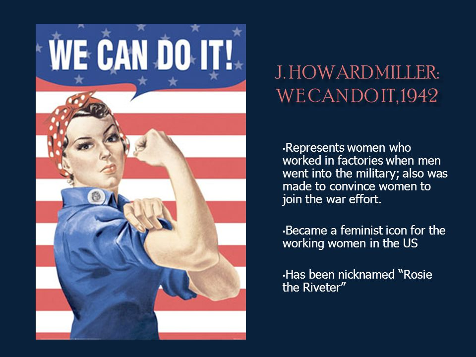 Represents women who worked in factories when men went into the military; also was made to convince women to join the war effort. Became a feminist ic