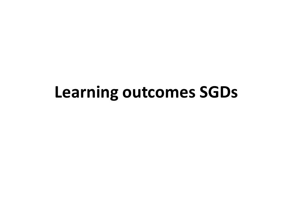 Learning outcomes SGDs