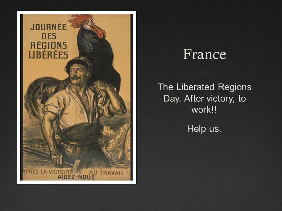 France The Liberated Regions Day. After victory, to work!! Help us.
