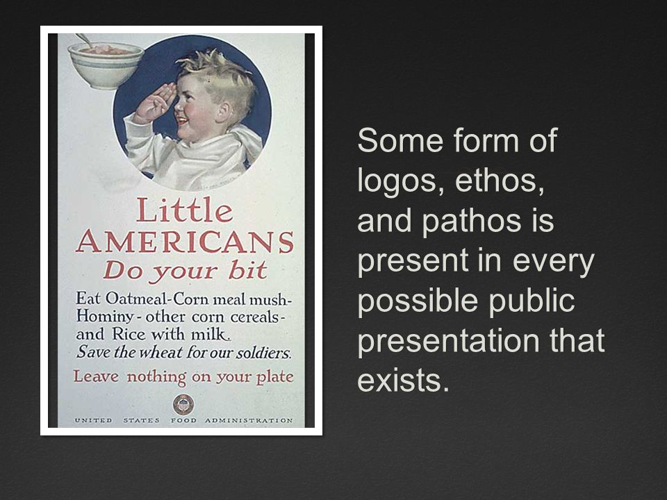 Some form of logos, ethos, and pathos is present in every possible public presentation that exists.