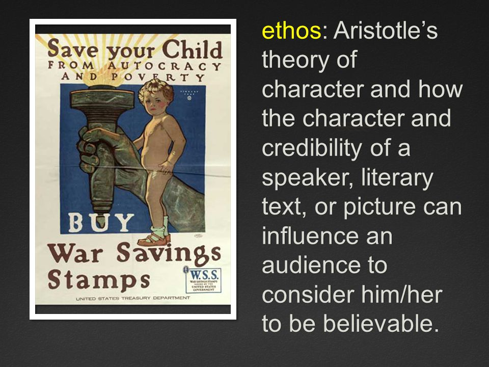 ethos: Aristotle's theory of character and how the character and credibility of a speaker, literary text, or picture can influence an audience to cons