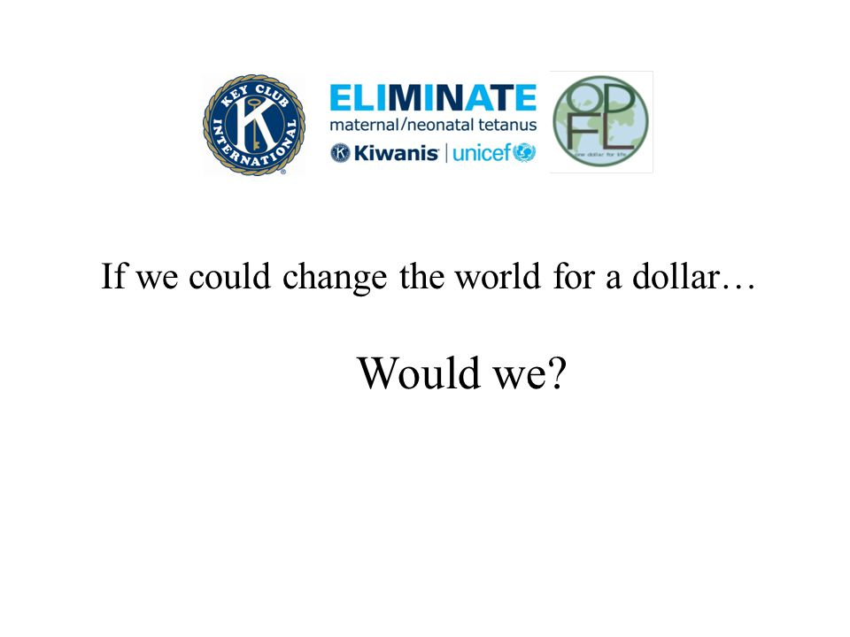 If we could change the world for a dollar… Would we?