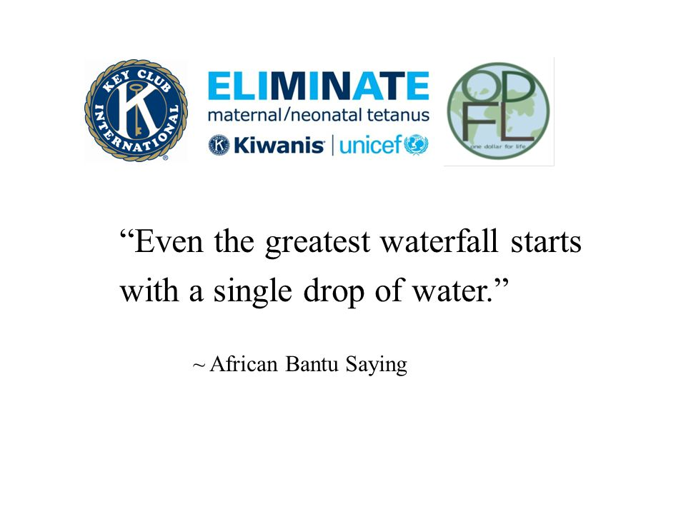 """Even the greatest waterfall starts with a single drop of water."" ~ African Bantu Saying"