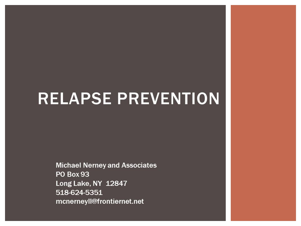 RELAPSE PREVENTION Michael Nerney and Associates PO Box 93 Long Lake, NY 12847 518-624-5351 mcnerneyll@frontiernet.net