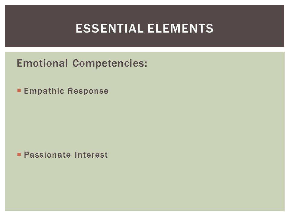 Emotional Competencies:  Empathic Response  Passionate Interest ESSENTIAL ELEMENTS