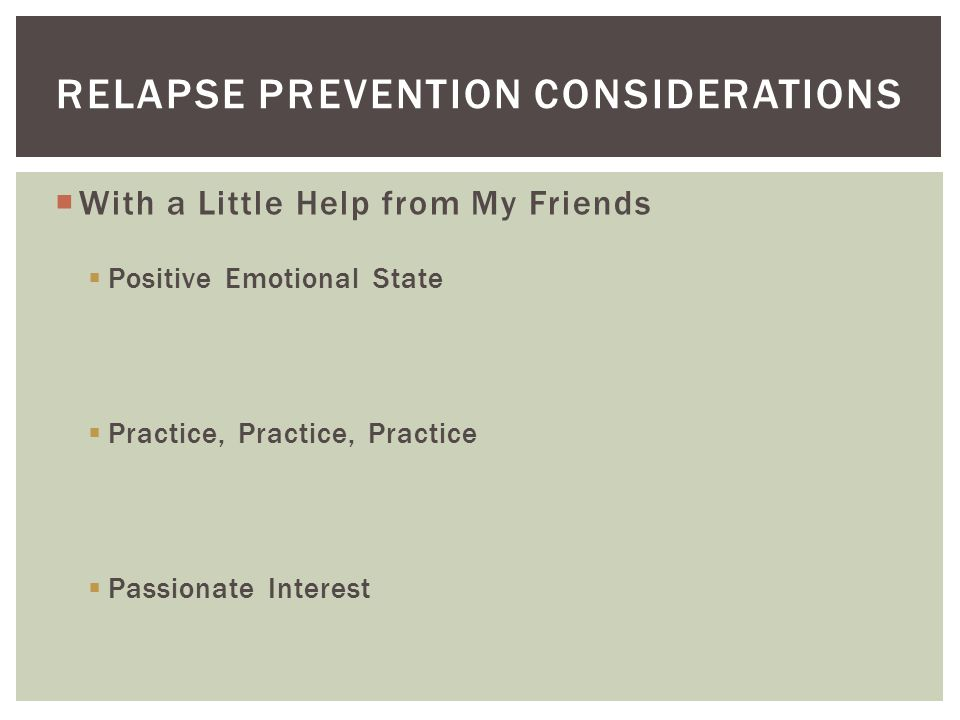  Negative Emotional State35%  Conditioned Cues  Social Pressure30%  Urges and Temptation PRECIPITANTS TO RELAPSE