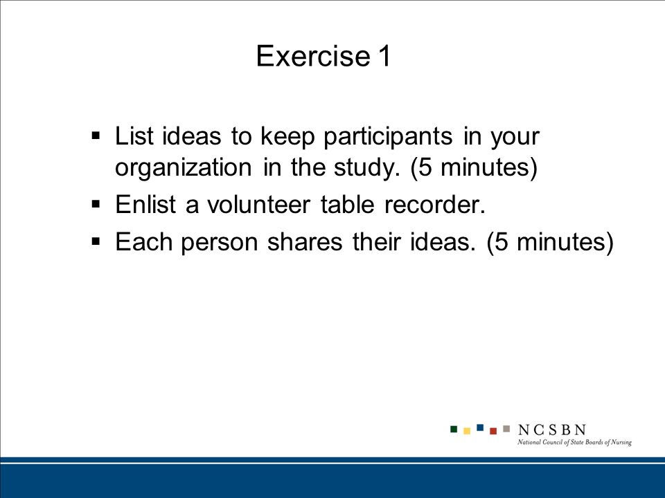 Exercise 1  List ideas to keep participants in your organization in the study.
