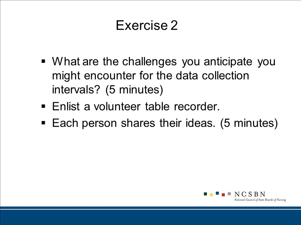 Exercise 2  What are the challenges you anticipate you might encounter for the data collection intervals.