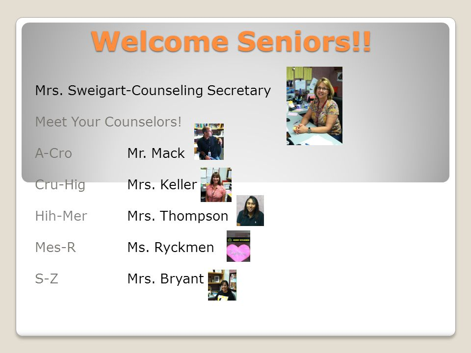 Welcome Seniors!. Mrs. Sweigart-Counseling Secretary Meet Your Counselors.