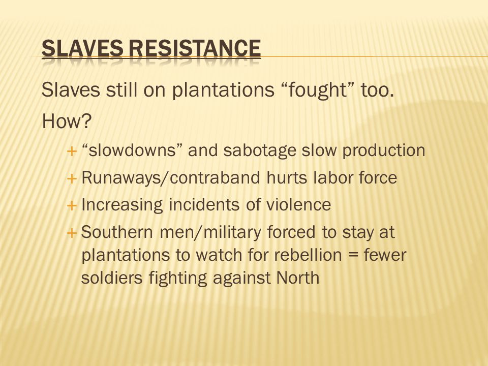 Slaves still on plantations fought too. How.