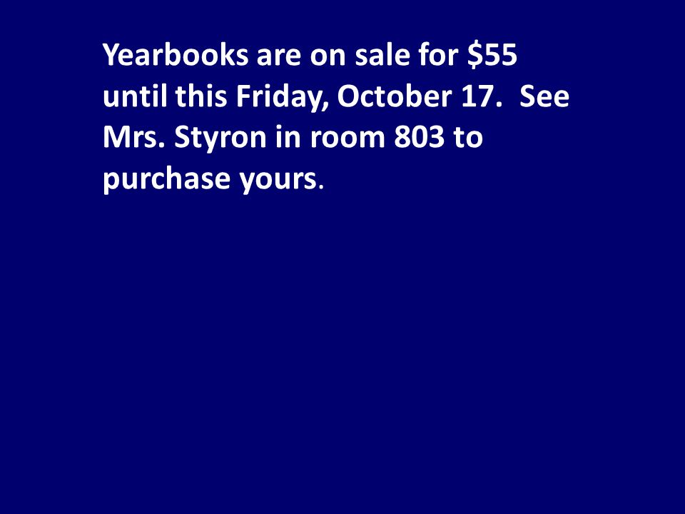 Yearbooks are on sale for $55 until this Friday, October 17.