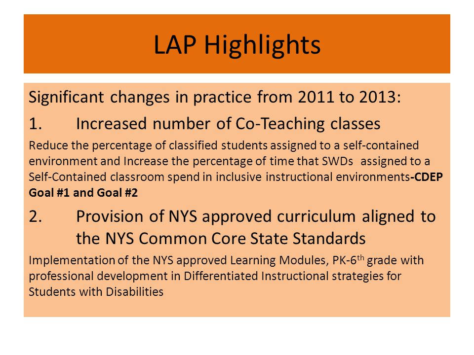 LAP Highlights Significant changes in practice from 2011 to 2013: 1.Increased number of Co-Teaching classes Reduce the percentage of classified studen