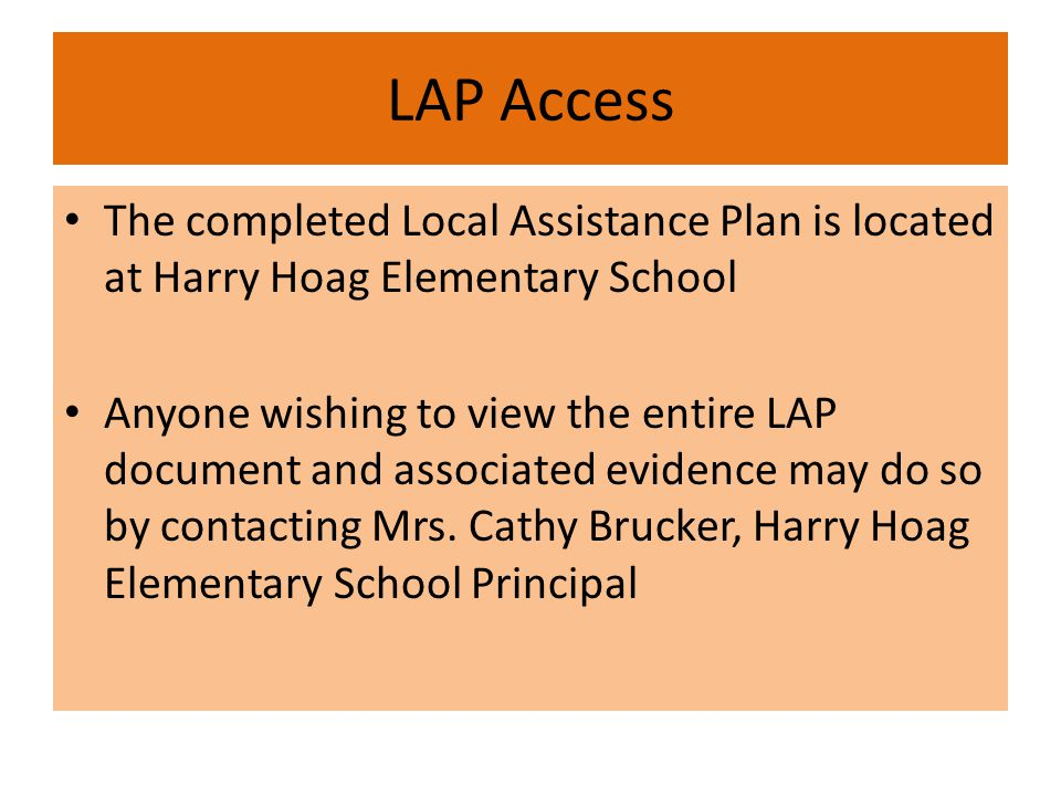 LAP Access The completed Local Assistance Plan is located at Harry Hoag Elementary School Anyone wishing to view the entire LAP document and associated evidence may do so by contacting Mrs.