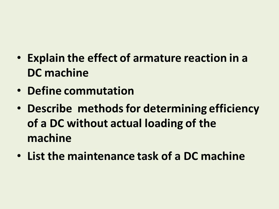 DC Machines Understand the construction and applications of DC machines Specific Label the parts of a DC machine Explain the function of various parts of DC machine Write winding scheme for the armature winding Explain the characteristics of different types of DC machine Explain methods for speed control of DC machine