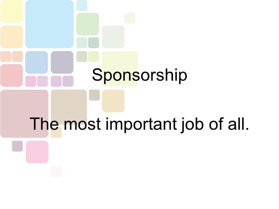 A sponsor is one who takes responsibility for another The suffix -ship refers to the skill involved in the activity Sponsorship is the skill of taking responsibility for another SPONSORSHIP IS: