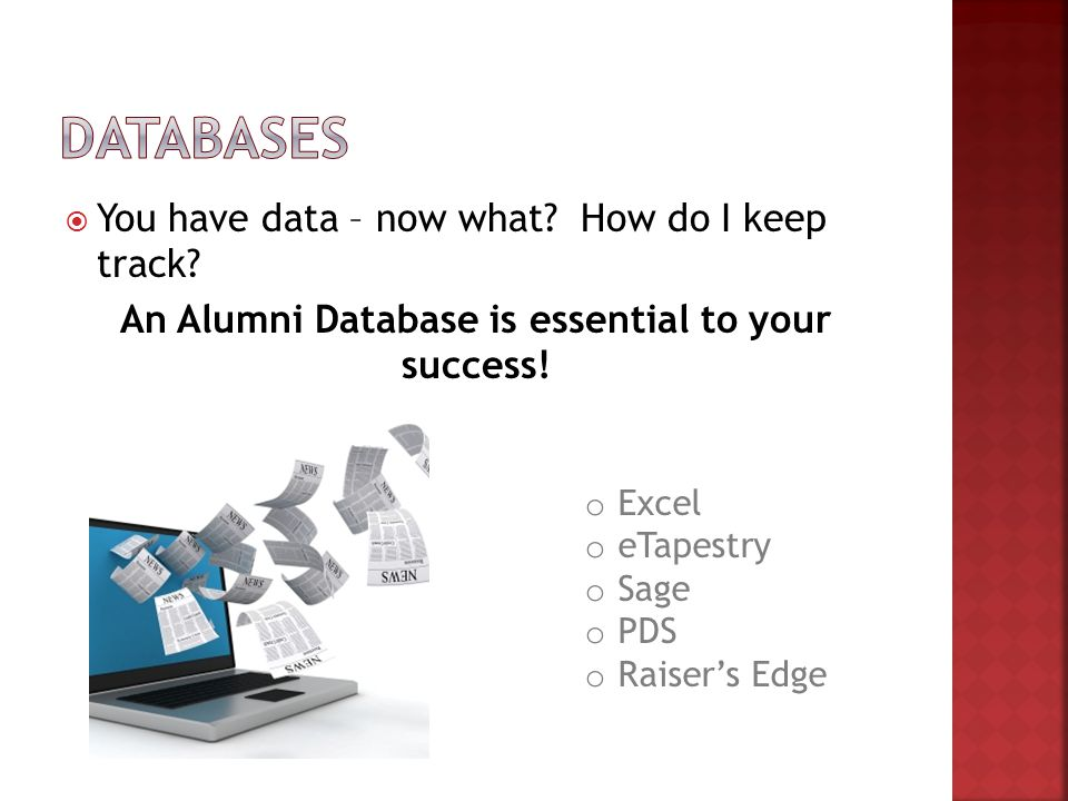  You have data – now what. How do I keep track. An Alumni Database is essential to your success.