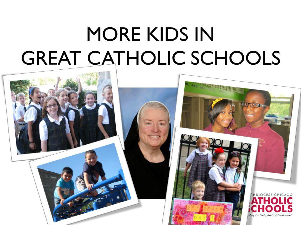 MORE KIDS IN GREAT CATHOLIC SCHOOLS