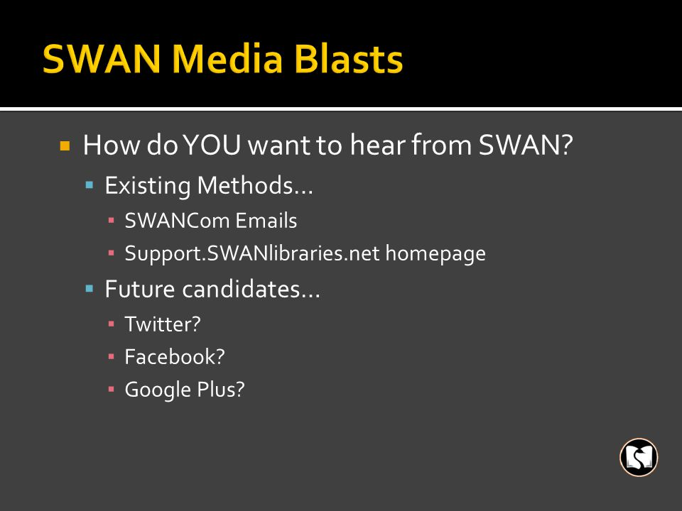 How do YOU want to hear from SWAN.