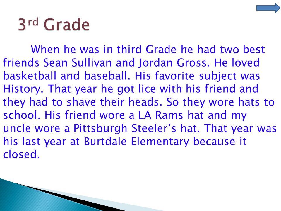 When he was in third Grade he had two best friends Sean Sullivan and Jordan Gross.