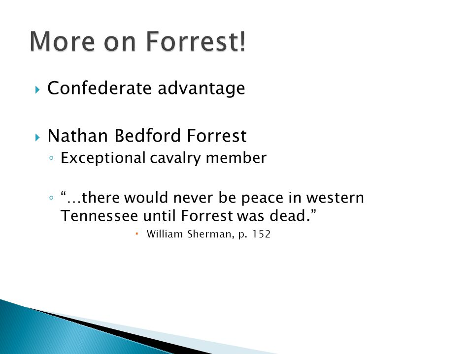 " Confederate advantage  Nathan Bedford Forrest ◦ Exceptional cavalry member ◦ ""…there would never be peace in western Tennessee until Forrest was de"