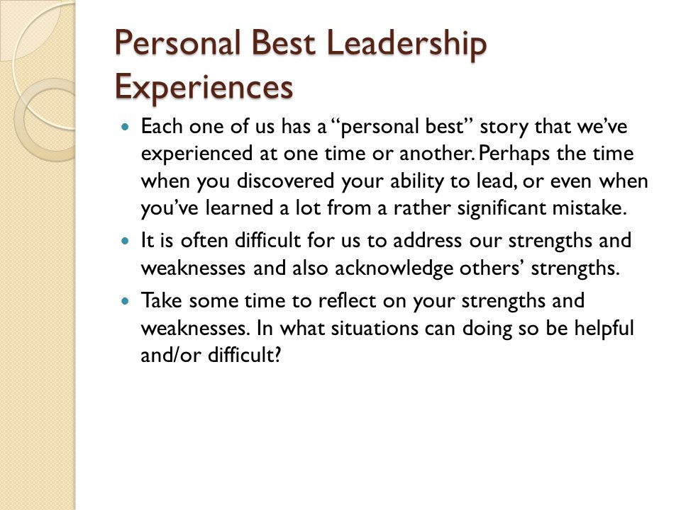 Personal Best Leadership Experiences Each one of us has a personal best story that we've experienced at one time or another.